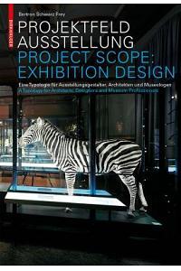 Projektfeld Ausstellung / Project Scope: Exhibition Design: Eine Typologie Fur Ausstellungsgestalter, Architekten Und Museologen. a Typology for Archi