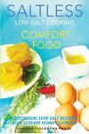 Low Salt Cooking: Salt-Less Comfort Food. Low Salt Recipes, Low Sodium Cookbook