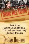 'bring Her Down': How the American Media Tried to Destroy Sarah Palin