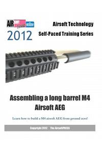 2012 Airsoft Technology Self-Paced Training Series Assembling a Long Barrel M4 Airsoft Aeg: Learn How to Build a M4 Airsoft Aeg from Ground Zero!