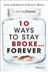 10 Ways to Stay Broke... Forever: Why Be Rich When You Can Have This Much Fun?