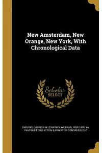 New Amsterdam, New Orange, New York, with Chronological Data