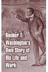 Booker T. Washington's Own Story of His Life and Work
