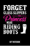 Forget Glass Slippers This Princess Wears Riding Boots Gift Notebook: Journal College-Ruled 120-Pages Blank Notebook for Female Riders (6 X 9 In; 15.2