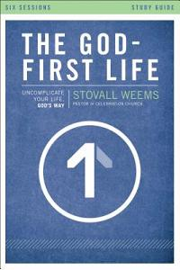 The God-First Life, Study Guide: Uncomplicate Your Life, God's Way