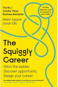 The Squiggly Career : The No.1 Sunday Times Business Bestseller - Ditch the Ladder, Discover Opportunity, Design Your Care