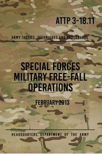 Attp 3-18.11 Special Forces Military Free-Fall Operations: October 2011