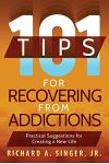 101 Tips for Recovering from Addictions: Practical Suggestions for Creating a New Life