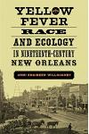 Yellow Fever, Race, and Ecology in Nineteenth-Century New Orleans