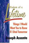 Wisdom of a Lifetime: Things I Would Want You to Know if I Died Tomorrow