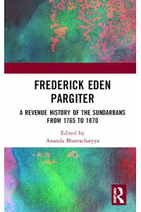 Frederick Eden Pargiter: A Revenue History of the Sundarbans from 1765 to 1870
