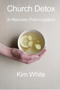 Church Detox: In Recovery from Legalism