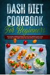 Dash Diet Cookbook for Beginners: This Fantastic Cookbook Will Teach You Many New Updated Recipes on the Dash Diet, to Lose Weight and Burn Fat, Easil