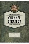 A Field Guide to Channel Strategy: Building Routes to Market