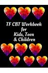 TF CBT Workbook for Kids, Teen & Children: Your Guide to Free From Frightening, Obsessive or Compulsive Behavior, Help Children Overcome Anxiety, Fear