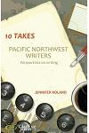 10 Takes: Pacific Northwest Writers: Perspectives on Writing