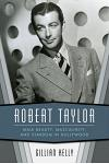 Robert Taylor: Male Beauty, Masculinity, and Stardom in Hollywood