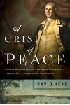 A Crisis of Peace: George Washington, the Newburgh Conspiracy, and the Fate of the American Revolution