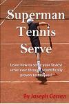 Superman Tennis Serve by Joseph Correa: Your Best Serve Ever with Scientifically Proven Techniques