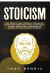 Stoicism: Stoic Wisdom to Gain Confidence, Calmness and Control Your Emotions. Stop Anxiety and Depression in Modern World. Deve