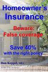 Homeowner's Insurance: Beware: False Coverage Save 40% with the Right Policy Beware: False Coverage Save 40% with the Right Policy