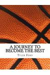 A Journey to Become the Best: A Journey to Become the Best