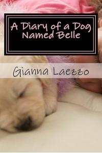 A Diary of a Dog Named Belle - With Children's Diary Included