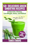 50+ Delicious Green Smoothie Recipes to Burn Fat, Cleanse, Lose Weight, Detox, and Reboot: Nutribullet and Vitamix Compatible - Make Green Smoothies i