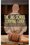 The JAG School Survival Guide: Succeeding at the Army's Judge Advocate Officer Basic Course