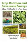 Crop Rotation and Successional Sowings - Getting Full Benefits from Your Land