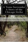 A Tame Surrender a Story of the Chicago Strike