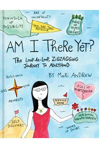 Am I There Yet?: The Loop-De-Loop, Zigzagging Journey to Adulthood