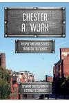 Chester at Work: People and Industries Through the Years