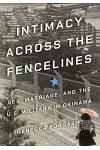 Intimacy Across the Fencelines: Sex, Marriage, and the U.S. Military in Okinawa