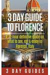 3 Day Guide to Florence: A 72-Hour Definitive Guide on What to See, Eat and Enjoy in Florence, Italy