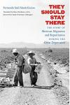 They Should Stay There: The Story of Mexican Migration and Repatriation during the Great Depression
