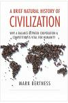 A Brief Natural History of Civilization: Why a Balance Between Cooperation & Competition Is Vital to Humanity