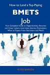 How to Land a Top-Paying Bmets Job: Your Complete Guide to Opportunities, Resumes and Cover Letters, Interviews, Salaries, Promotions, What to Expect
