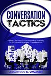Conversation Tactics - Conversation Skills: Master The Art Of Commanding Authority In Social And Business Conversations