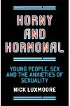Horny and Hormonal: Young People, Sex and the Anxieties of Sexuality