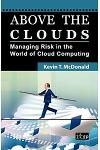 Above the Clouds: Managing Risk in the World of Cloud Computing
