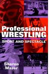 Professional Wrestling: Sport and Spectacle