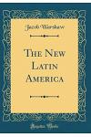 The New Latin America (Classic Reprint)