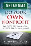 Oklahoma Do Your Own Nonprofit: The ONLY GPS You Need for 501c3 Tax Exempt Approval