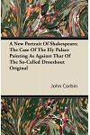 A New Portrait of Shakespeare; The Case of the Ely Palace Painting as Against That of the So-Called Droeshout Original