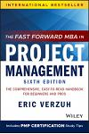 The Fast Forward MBA in Project Management: The Comprehensive, Easy to Read Handbook for Beginners and Pros