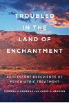 Troubled in the Land of Enchantment: Adolescent Experience of Psychiatric Treatment
