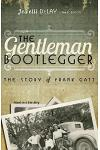 The Gentleman Bootlegger: The Story of Frank GATT